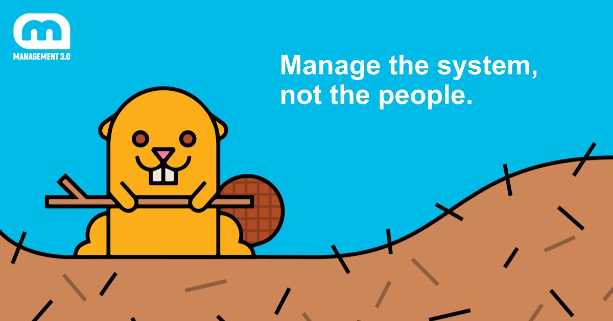 Manage the system, not the people.